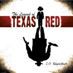 The Legend of Texas Red by J.D. Blackfoot